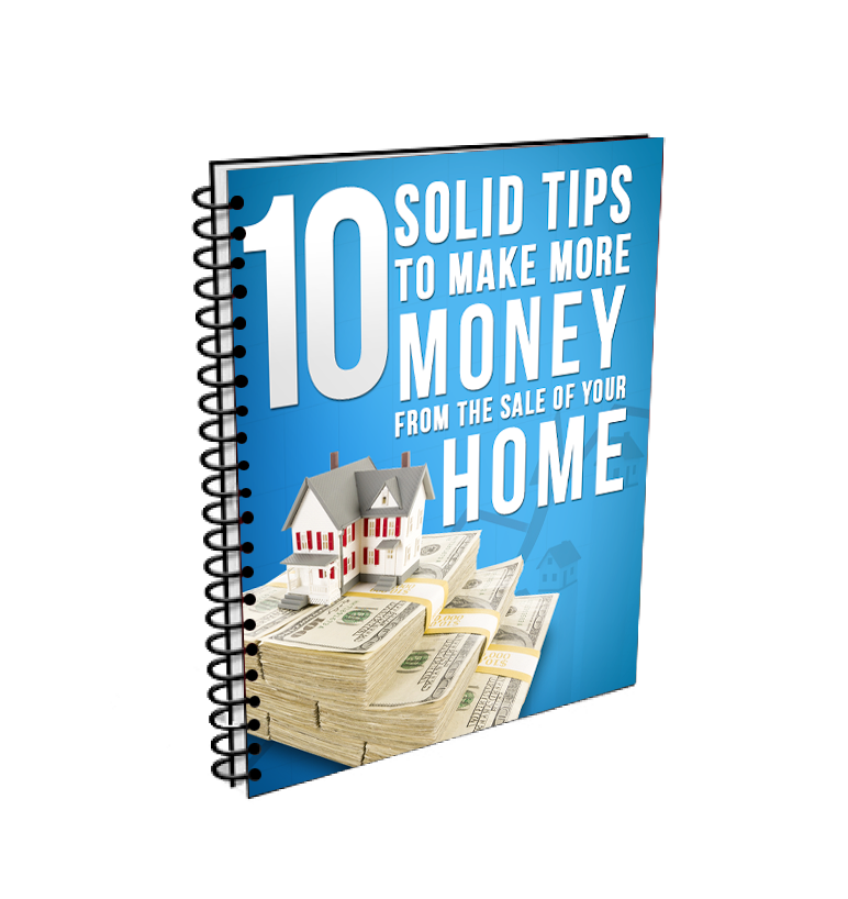10 Solid Tips to Make More Money from the Sale of Your Home